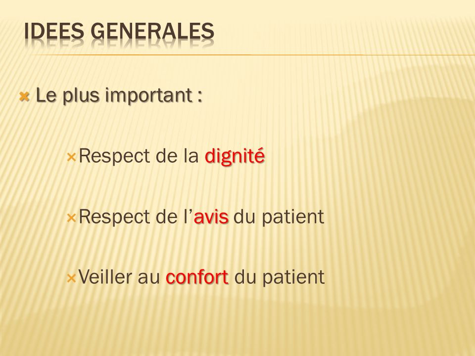 IDEES GENERALES Le plus important : Respect de la dignité