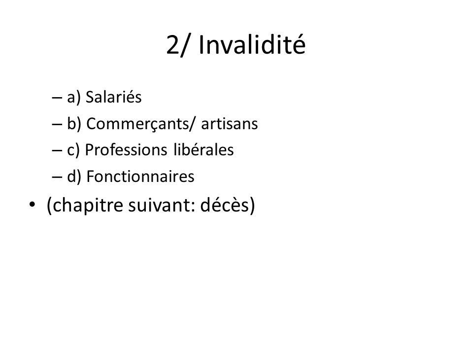 2/ Invalidité (chapitre suivant: décès) a) Salariés