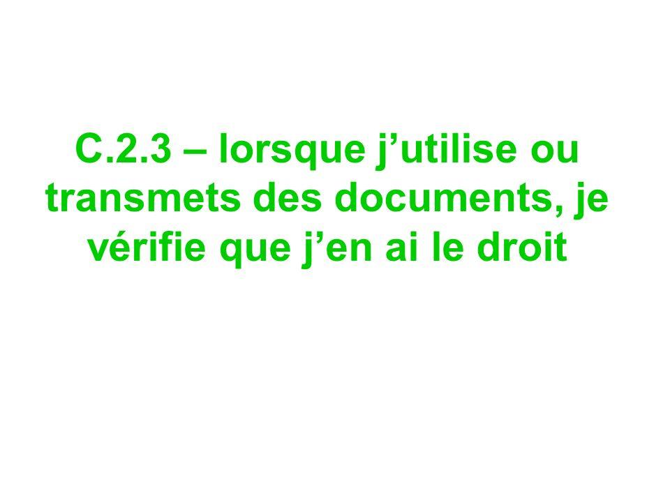 C.2.3 – lorsque j'utilise ou transmets des documents, je vérifie que j'en ai le droit