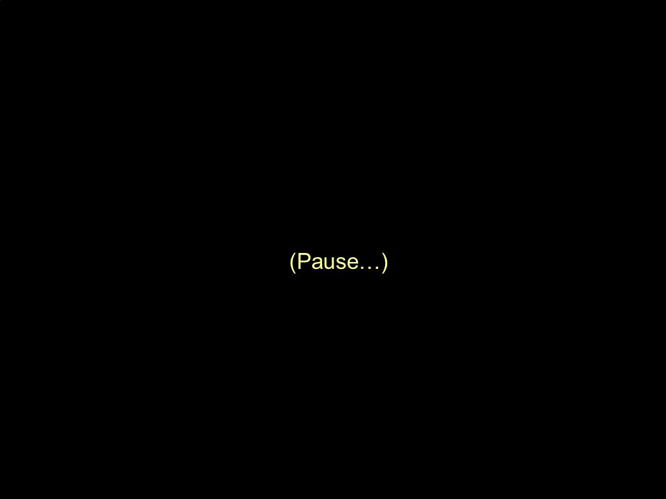(Pause…)