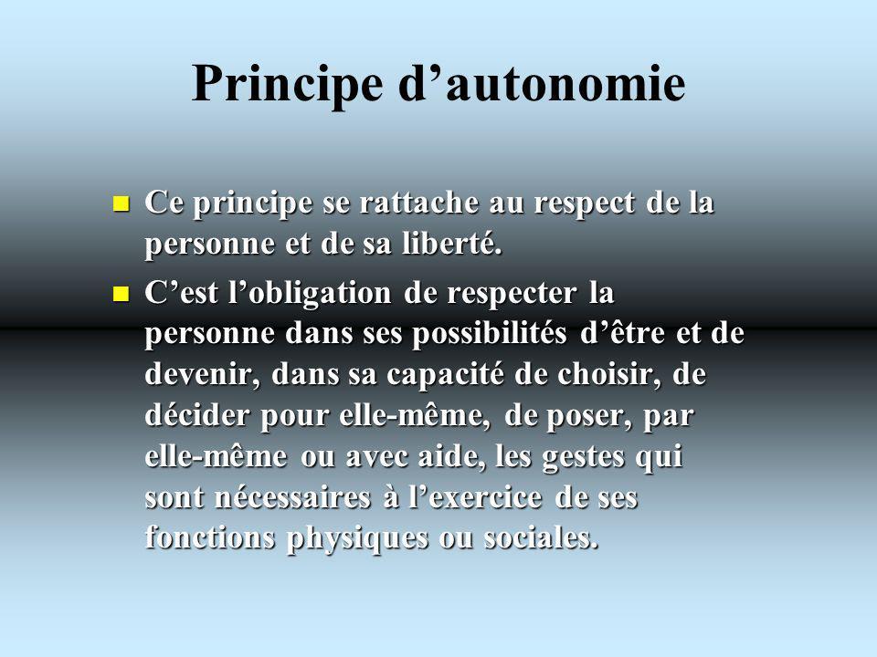 Principe d'autonomie Ce principe se rattache au respect de la personne et de sa liberté.