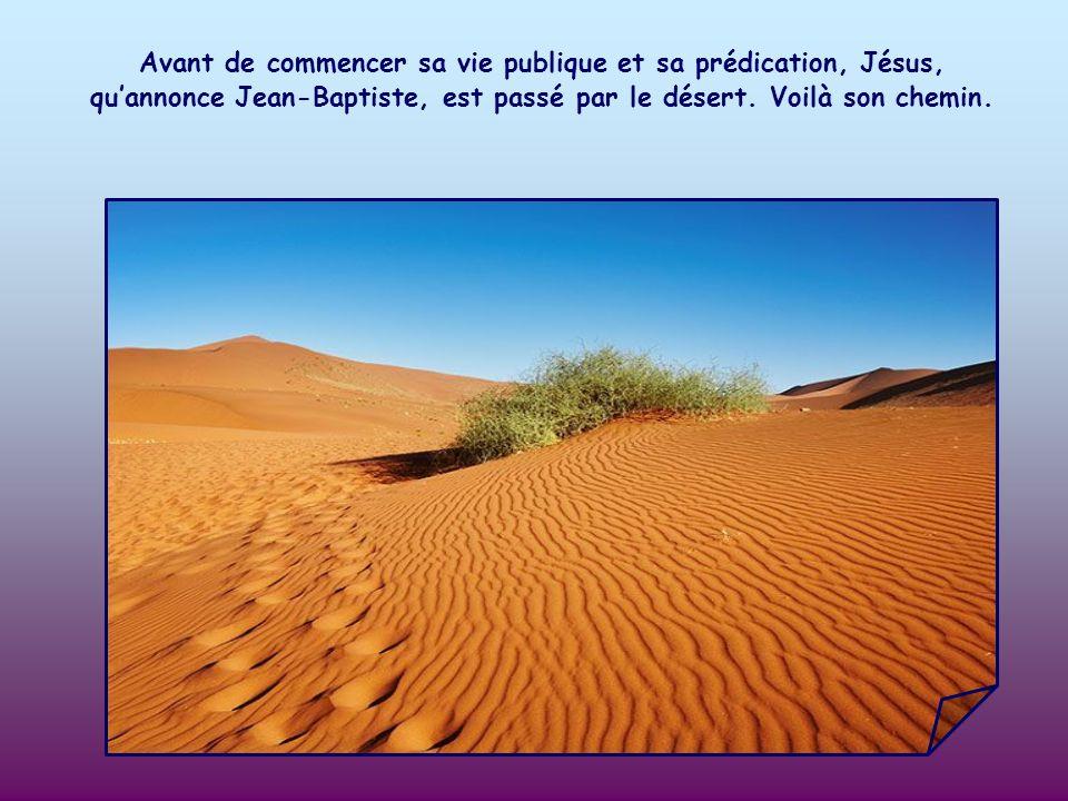 Avant de commencer sa vie publique et sa prédication, Jésus, qu'annonce Jean-Baptiste, est passé par le désert.