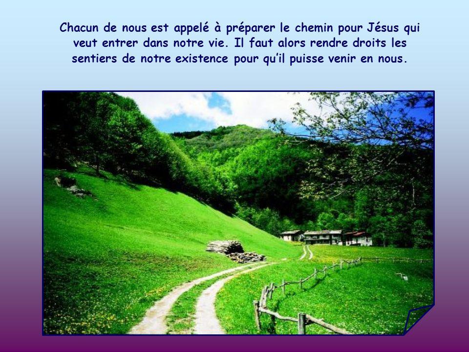Chacun de nous est appelé à préparer le chemin pour Jésus qui veut entrer dans notre vie.
