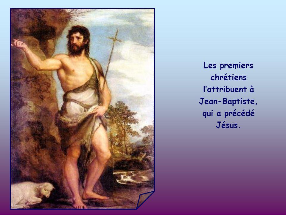 Les premiers chrétiens l'attribuent à Jean-Baptiste, qui a précédé Jésus.