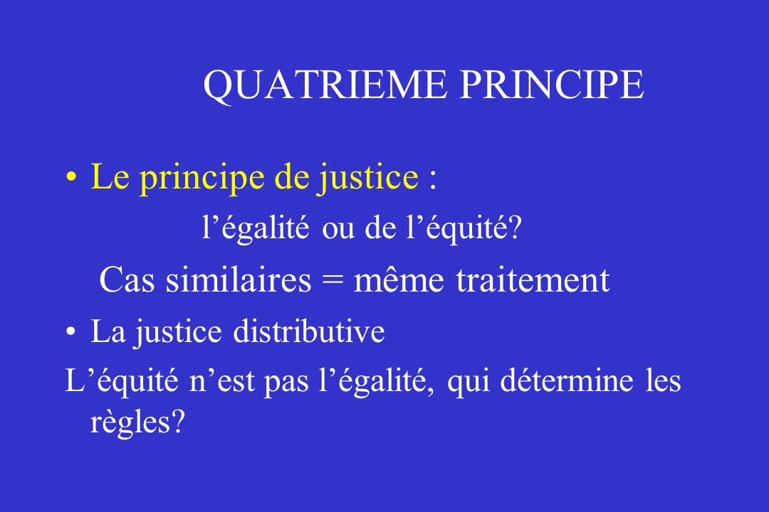 QUATRIEME PRINCIPE Le principe de justice :