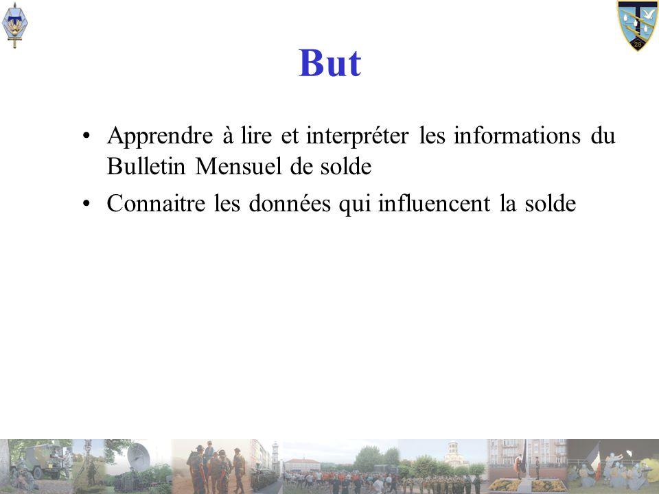 But Apprendre à lire et interpréter les informations du Bulletin Mensuel de solde. Connaitre les données qui influencent la solde.