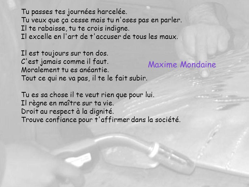 Maxime Mondaine Tu passes tes journées harcelée.