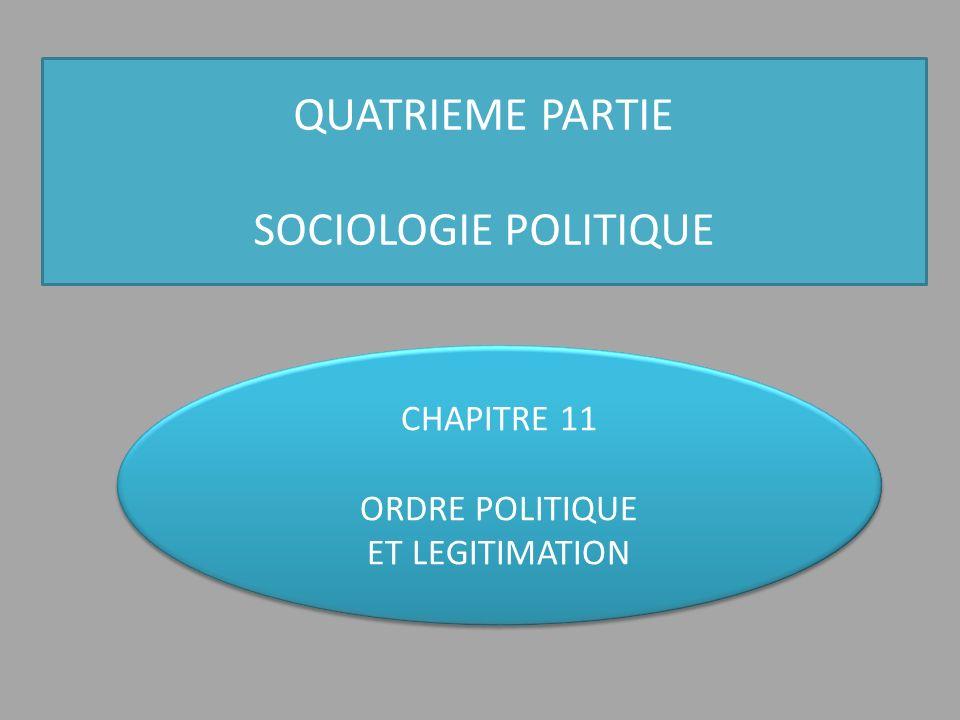 QUATRIEME PARTIE SOCIOLOGIE POLITIQUE CHAPITRE 11 ORDRE POLITIQUE