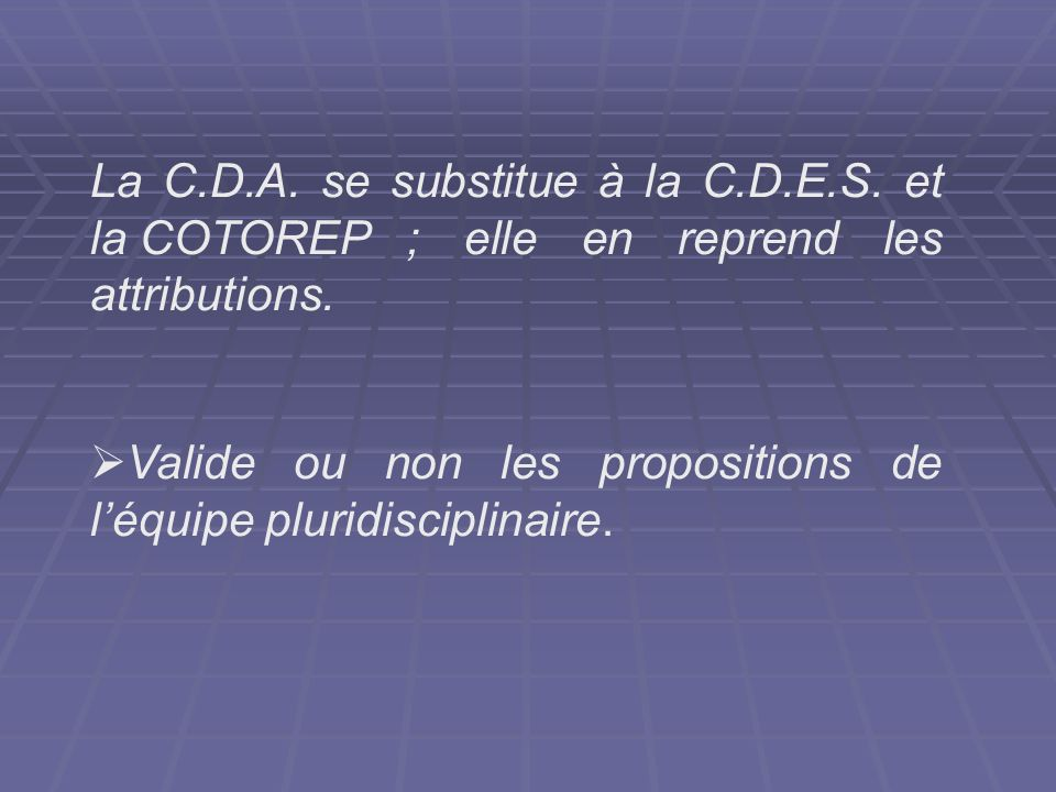 La C. D. A. se substitue à la C. D. E. S. et la COTOREP