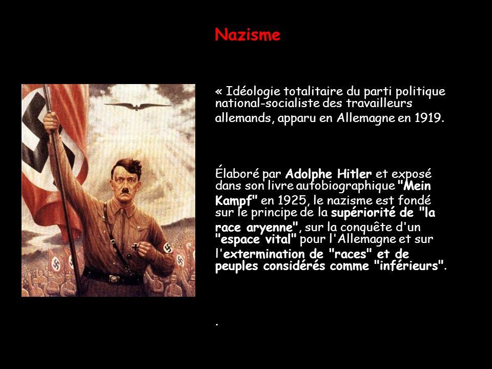 Nazisme « Idéologie totalitaire du parti politique national-socialiste des travailleurs. allemands, apparu en Allemagne en 1919.