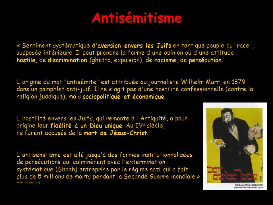 Antisémitisme « Sentiment systématique d aversion envers les Juifs en tant que peuple ou race ,