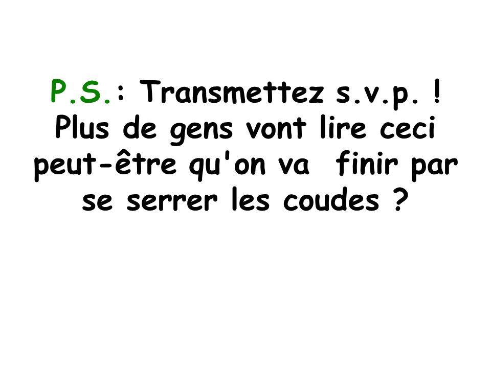 P.S.: Transmettez s.v.p.