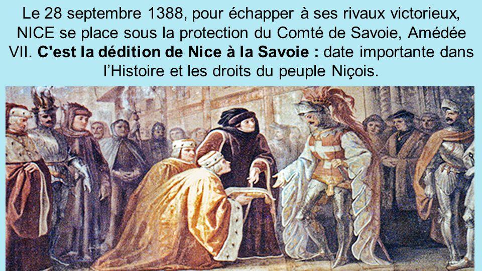 Le 28 septembre 1388, pour échapper à ses rivaux victorieux, NICE se place sous la protection du Comté de Savoie, Amédée VII.