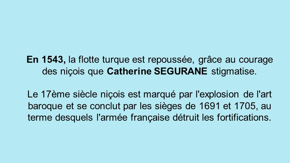 En 1543, la flotte turque est repoussée, grâce au courage des niçois que Catherine SEGURANE stigmatise.