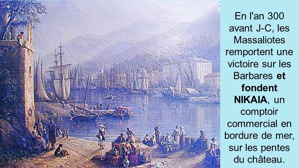 En l an 300 avant J-C, les Massaliotes remportent une victoire sur les Barbares et fondent NIKAIA, un comptoir commercial en bordure de mer, sur les pentes du château.