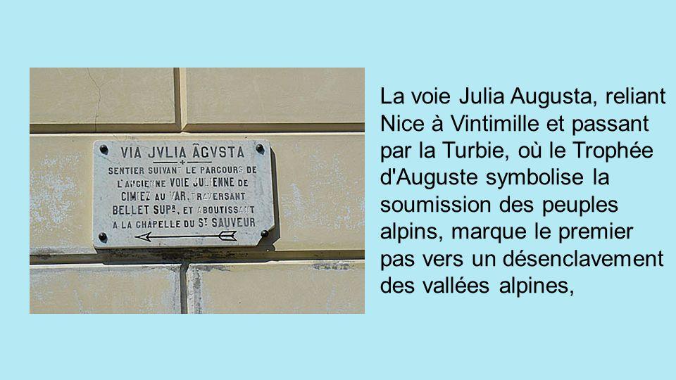 La voie Julia Augusta, reliant Nice à Vintimille et passant par la Turbie, où le Trophée d Auguste symbolise la soumission des peuples alpins, marque le premier pas vers un désenclavement des vallées alpines,