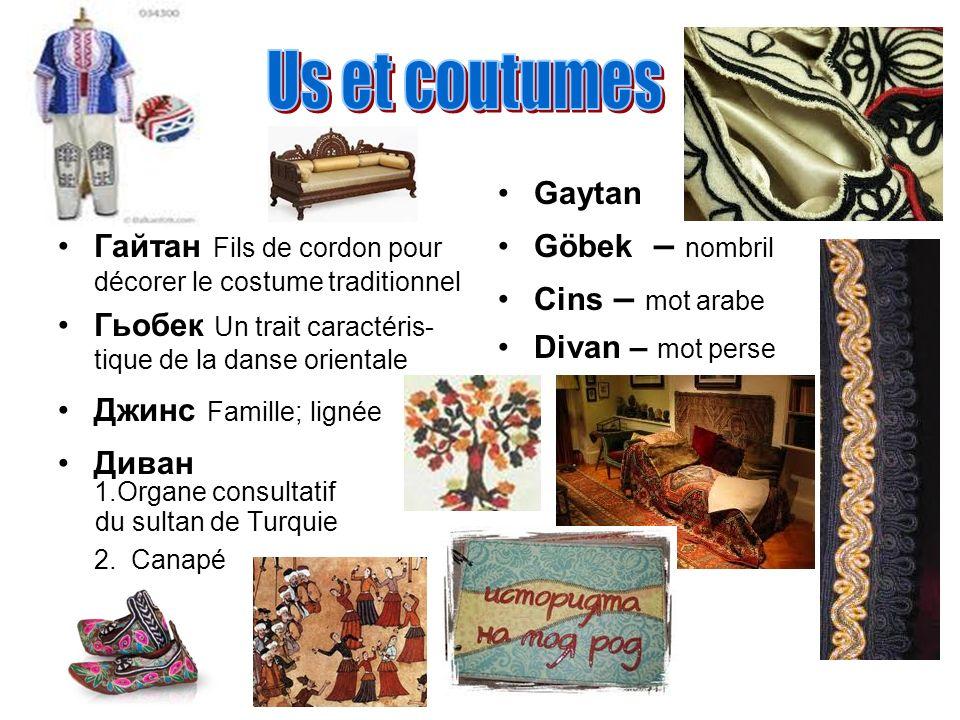 Us et coutumes Гайтан Fils de cordon pour décorer le costume traditionnel. Гьобек Un trait caractéris-tique de la danse orientale.