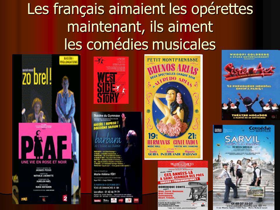 Les français aimaient les opérettes maintenant, ils aiment les comédies musicales