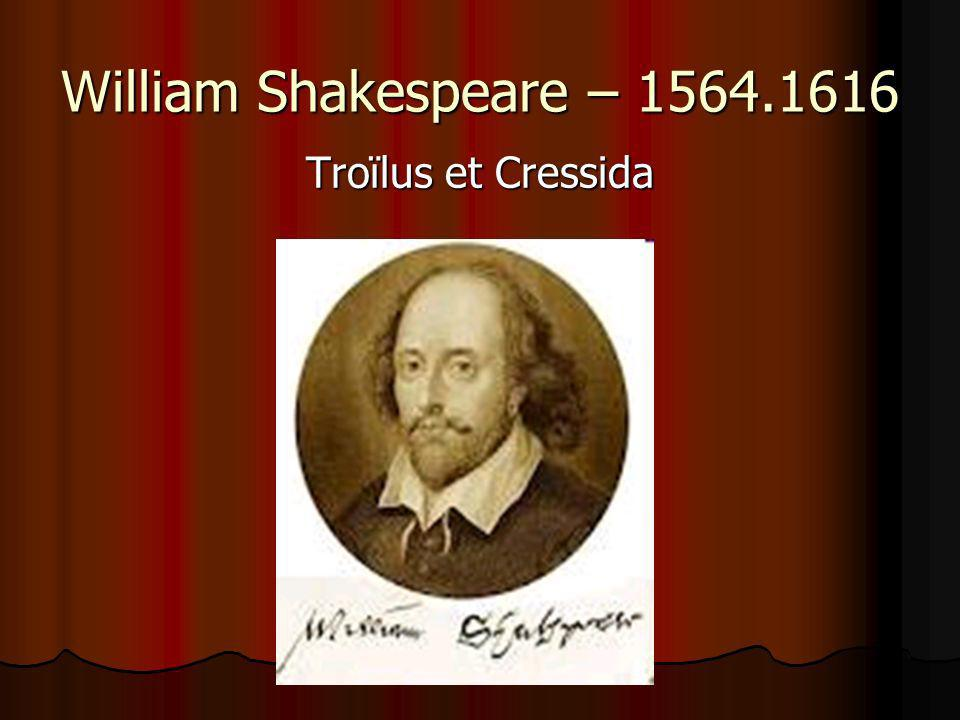 William Shakespeare – 1564.1616 Troïlus et Cressida