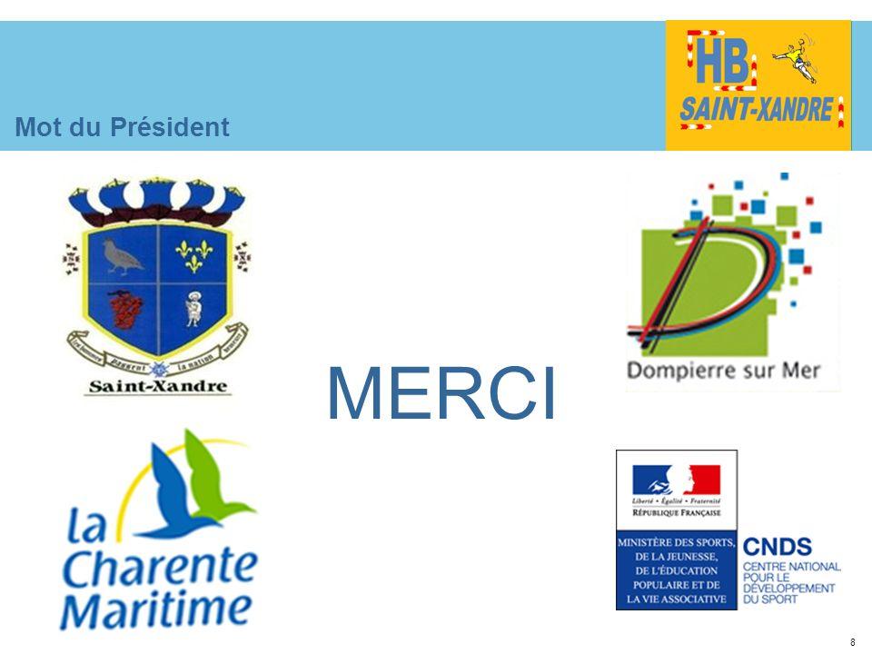 15227e-01.ppt Mot du Président. MERCI. Je remercie la présence des élus, Mr Pérez maire de Saint-Xandre, et Olivier Léonard adjoint aux sports.