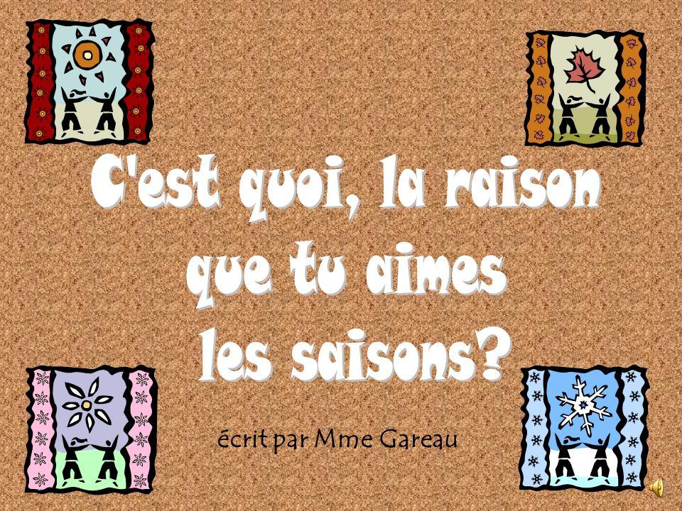 C est quoi, la raison que tu aimes les saisons écrit par Mme Gareau