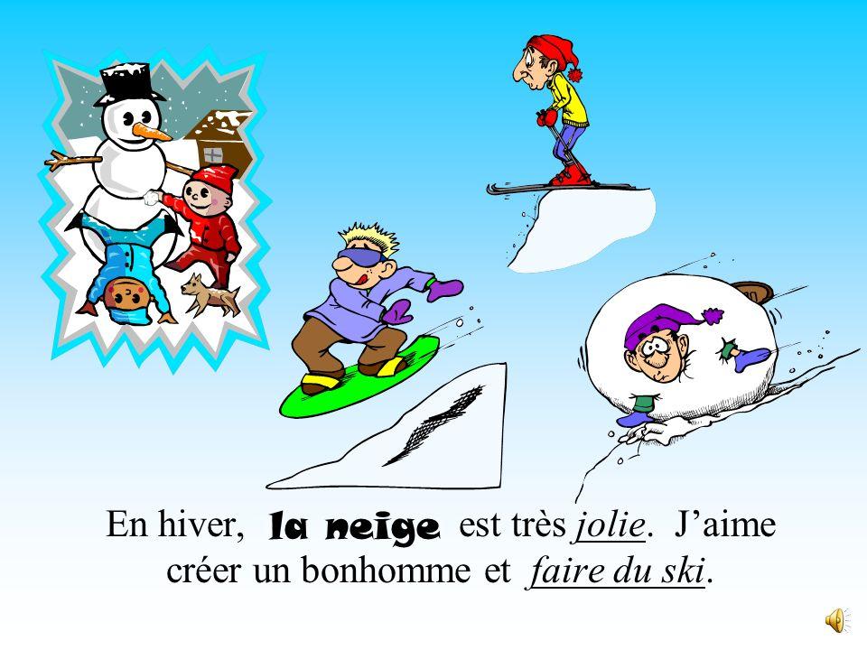 En hiver, est très jolie. J'aime créer un bonhomme et faire du ski.