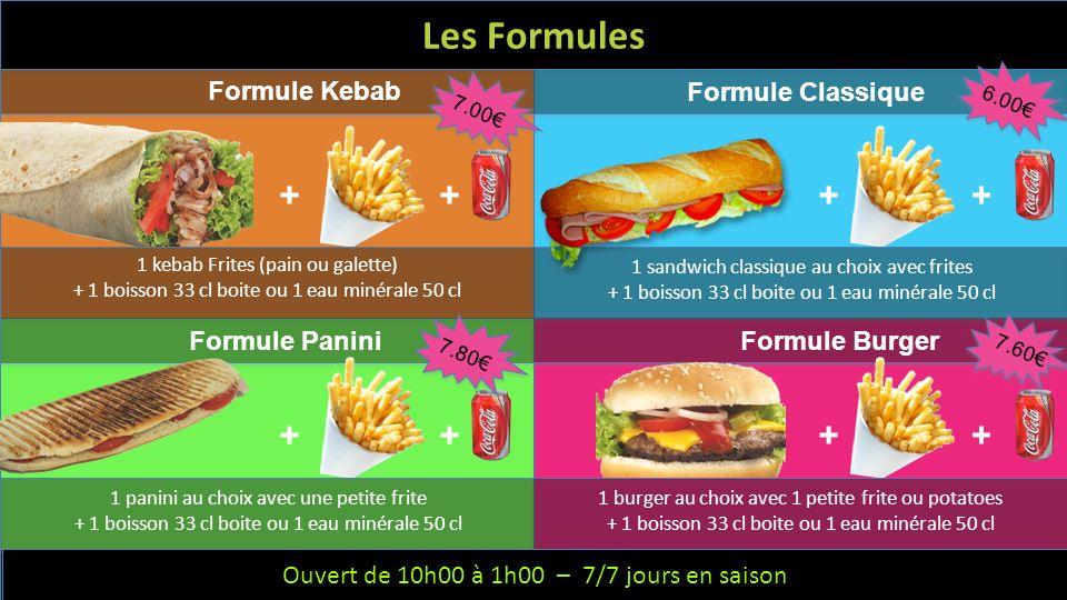 Les Formules + + + + + + + + Formule Kebab Formule Classique