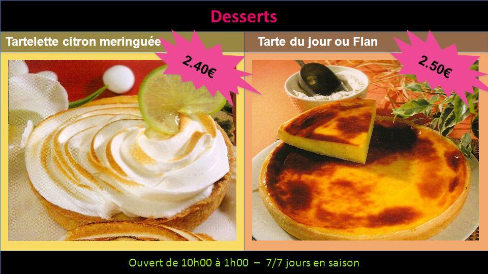 Desserts 2.40€ 2.50€ Tartelette citron meringuée Tarte du jour ou Flan