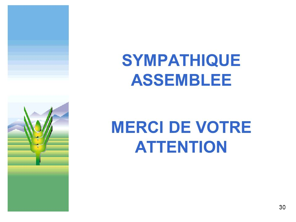 SYMPATHIQUE ASSEMBLEE MERCI DE VOTRE ATTENTION