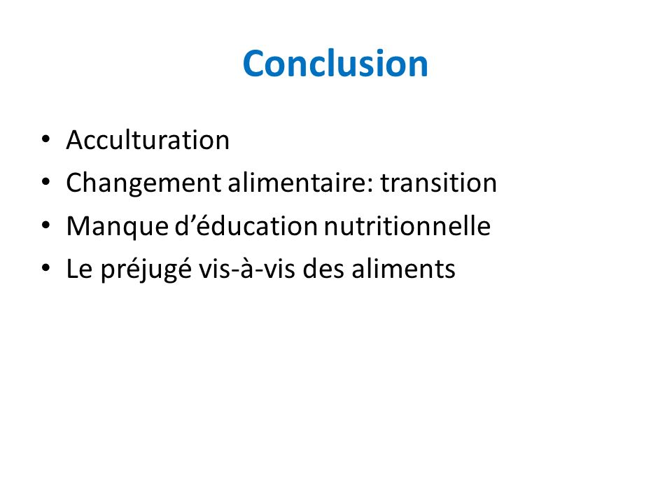 Conclusion Acculturation Changement alimentaire: transition