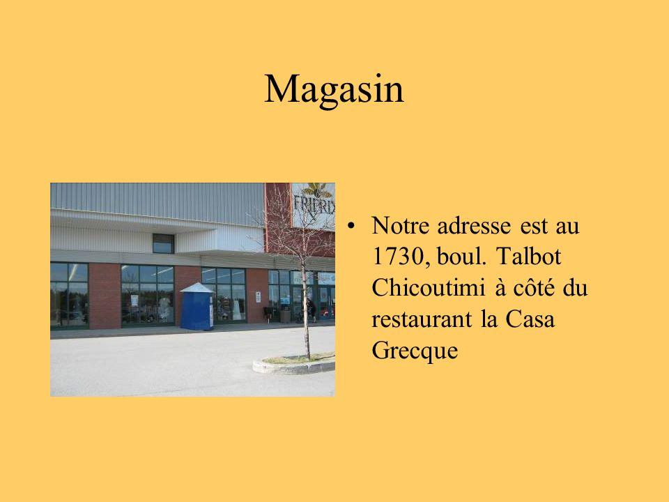 Magasin Notre adresse est au 1730, boul. Talbot Chicoutimi à côté du restaurant la Casa Grecque