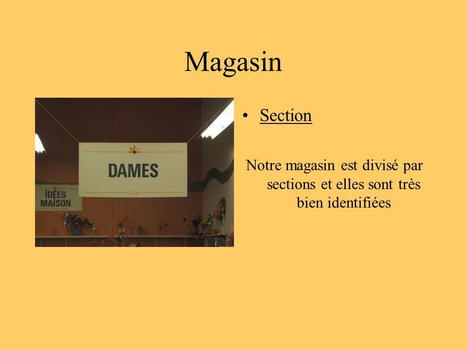 Magasin Section Notre magasin est divisé par sections et elles sont très bien identifiées