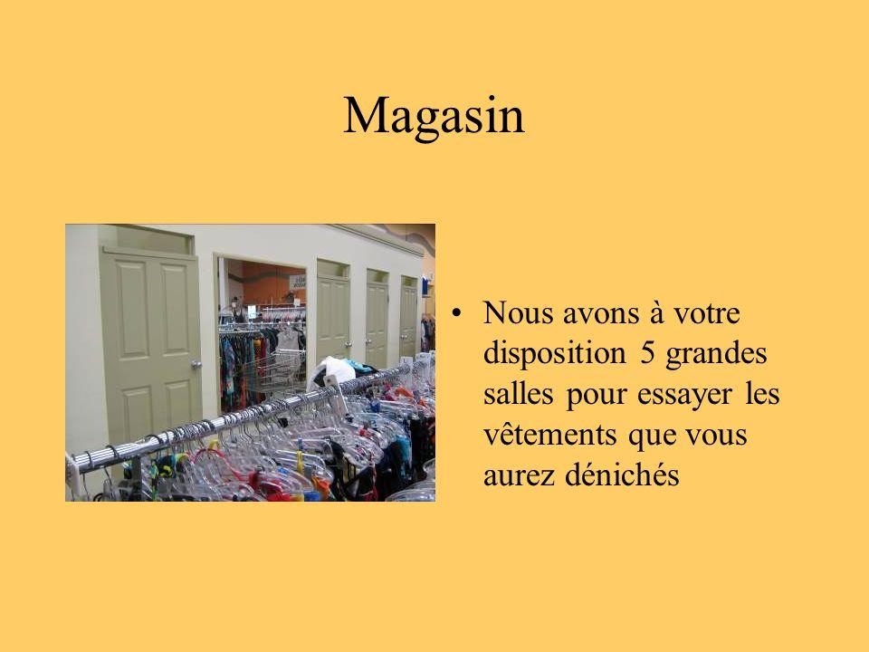 Magasin Nous avons à votre disposition 5 grandes salles pour essayer les vêtements que vous aurez dénichés.
