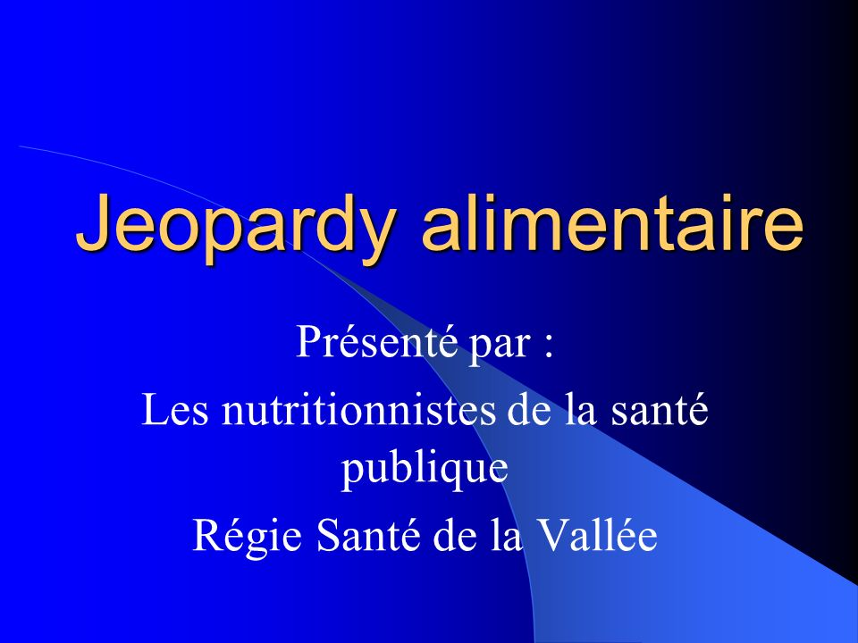 Jeopardy alimentaire Présenté par :