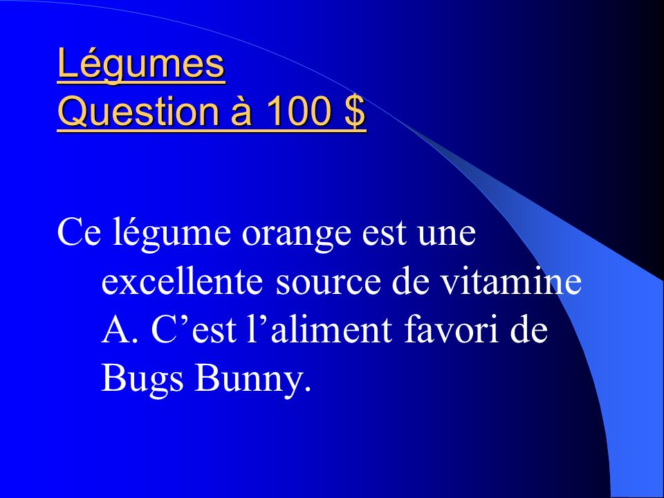 Légumes Question à 100 $ Ce légume orange est une excellente source de vitamine A.
