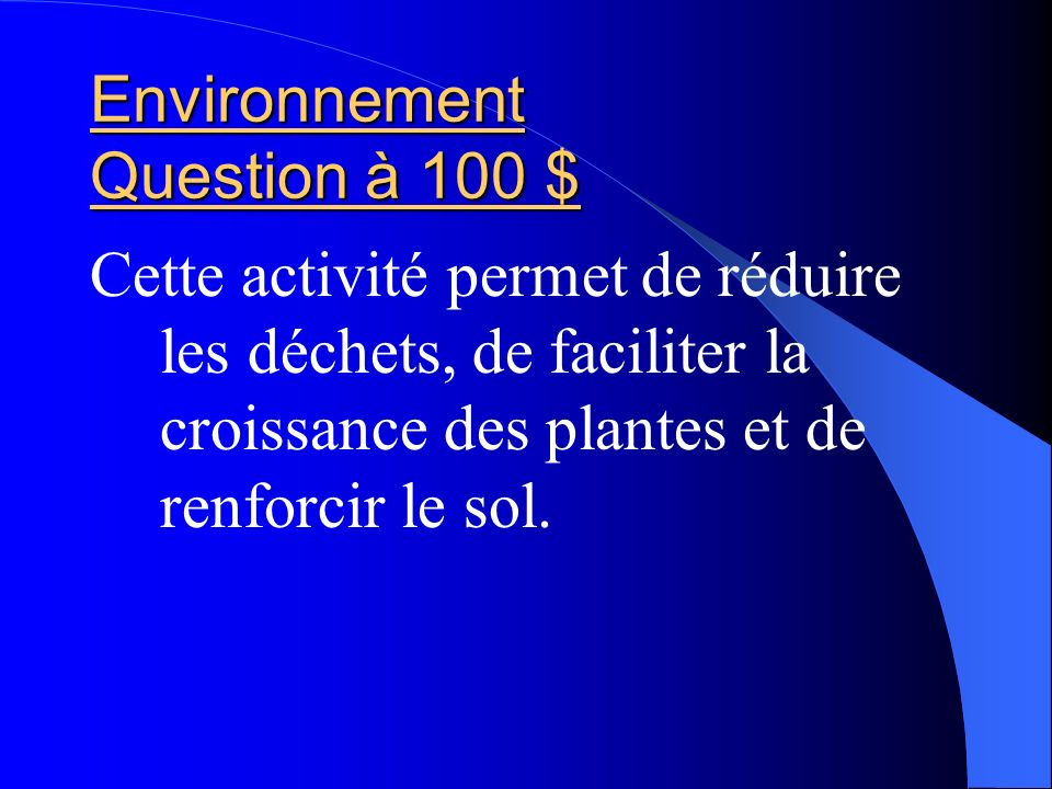 Environnement Question à 100 $