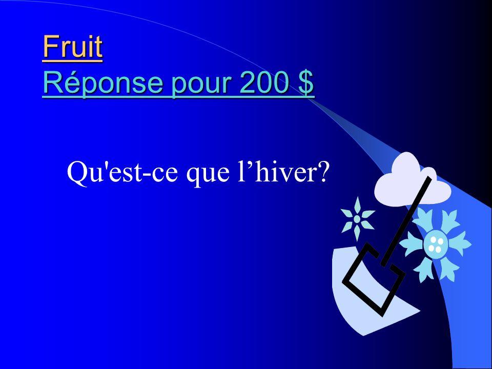 Fruit Réponse pour 200 $ Qu est-ce que l'hiver