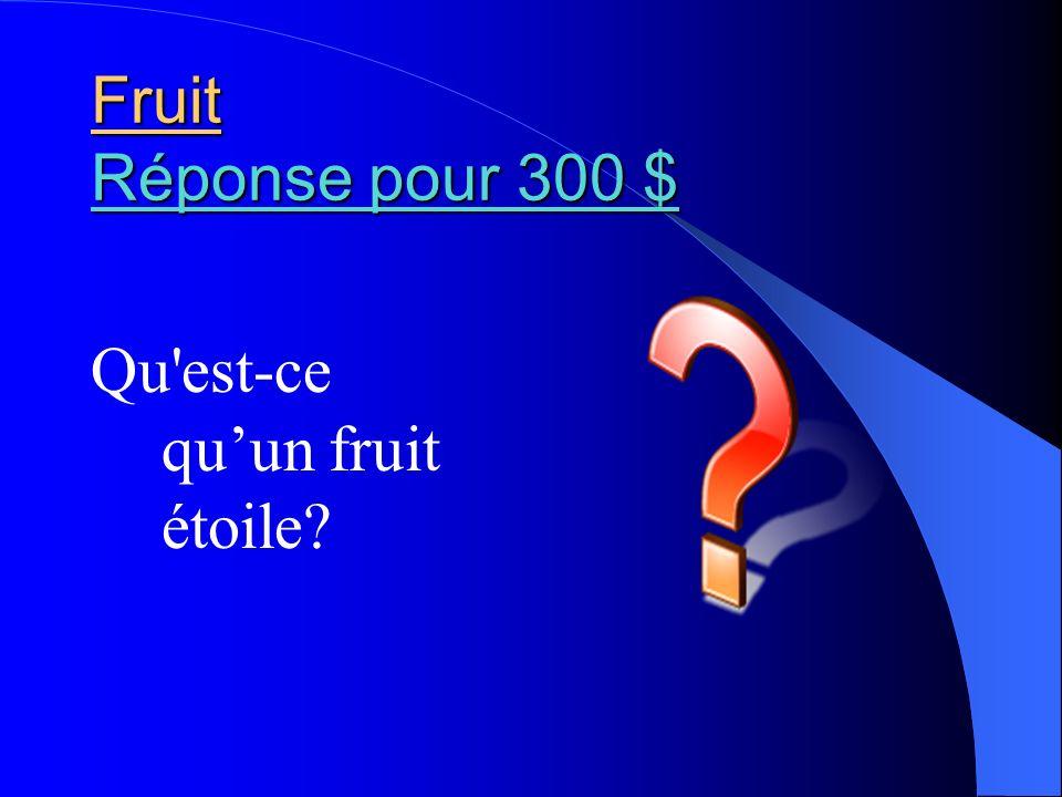 Fruit Réponse pour 300 $ Qu est-ce qu'un fruit étoile