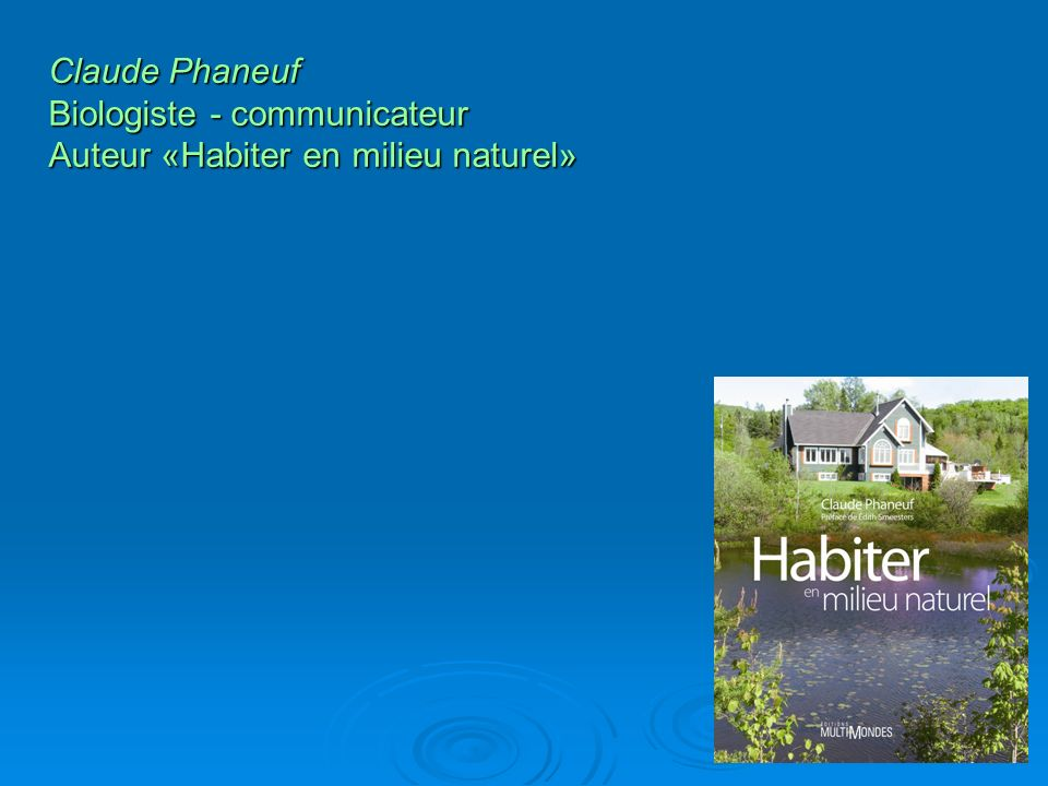 Claude Phaneuf Biologiste - communicateur Auteur «Habiter en milieu naturel»