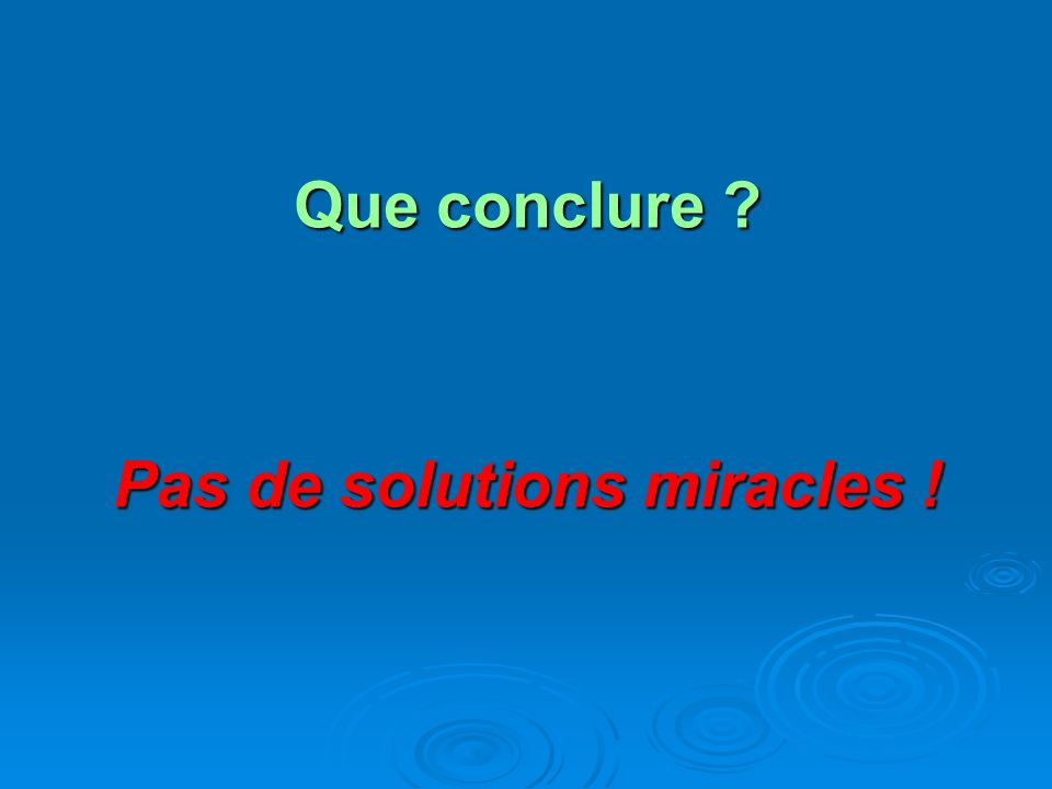 Pas de solutions miracles !