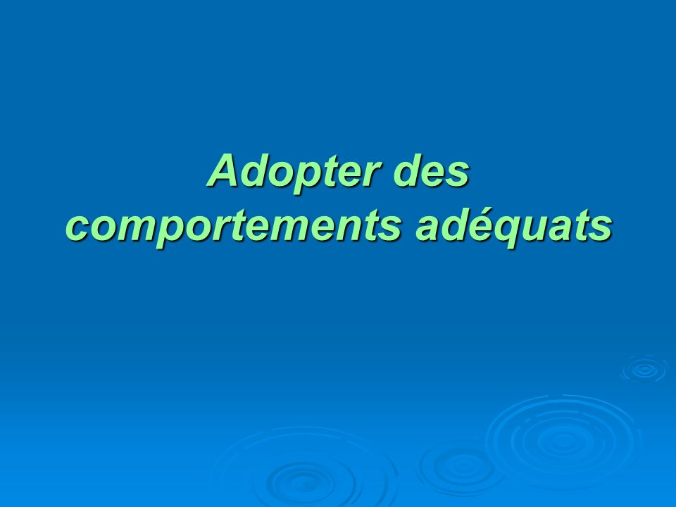 Adopter des comportements adéquats