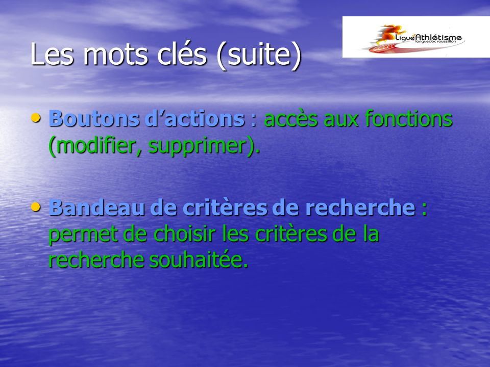 Les mots clés (suite) Boutons d'actions : accès aux fonctions (modifier, supprimer).
