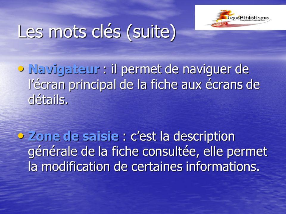 Les mots clés (suite) Navigateur : il permet de naviguer de l'écran principal de la fiche aux écrans de détails.