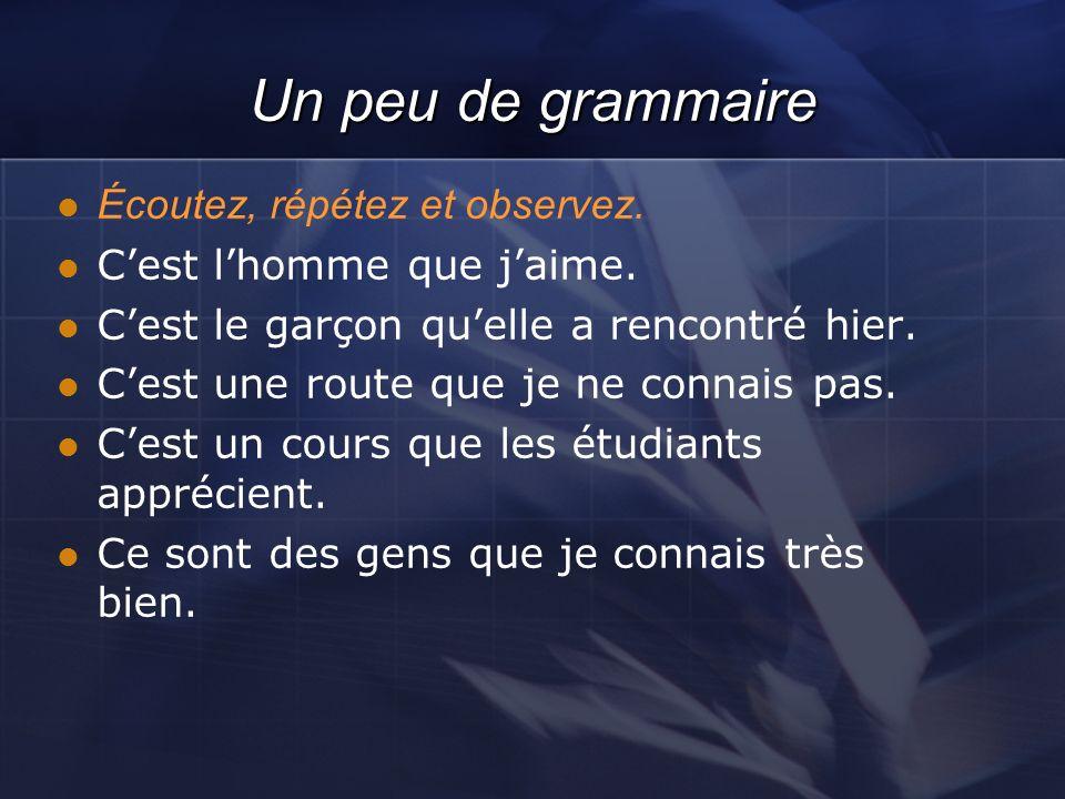 Un peu de grammaire Écoutez, répétez et observez.