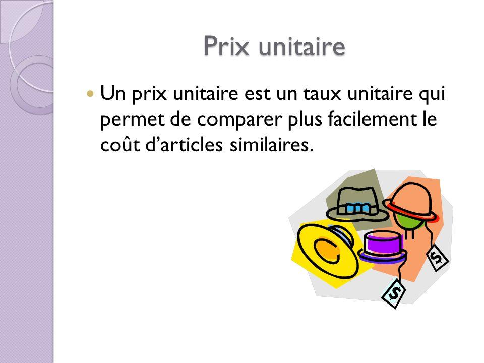 Prix unitaire Un prix unitaire est un taux unitaire qui permet de comparer plus facilement le coût d'articles similaires.
