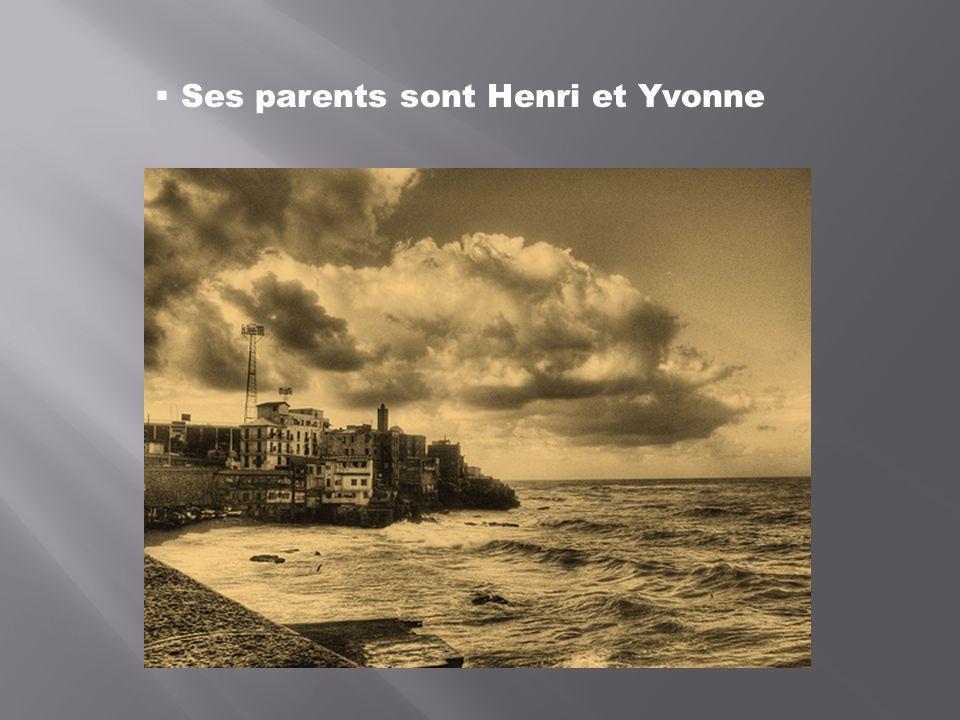 Ses parents sont Henri et Yvonne