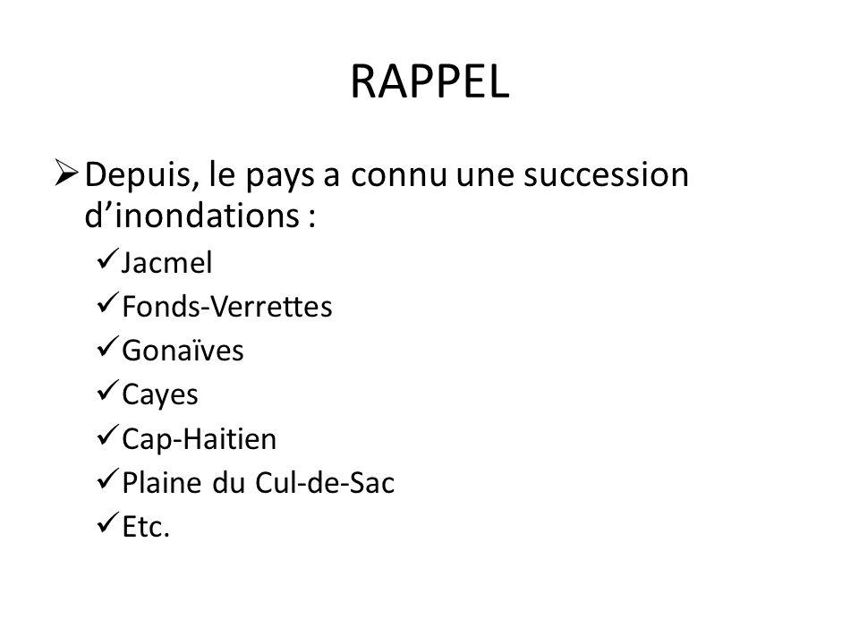 RAPPEL Depuis, le pays a connu une succession d'inondations : Jacmel
