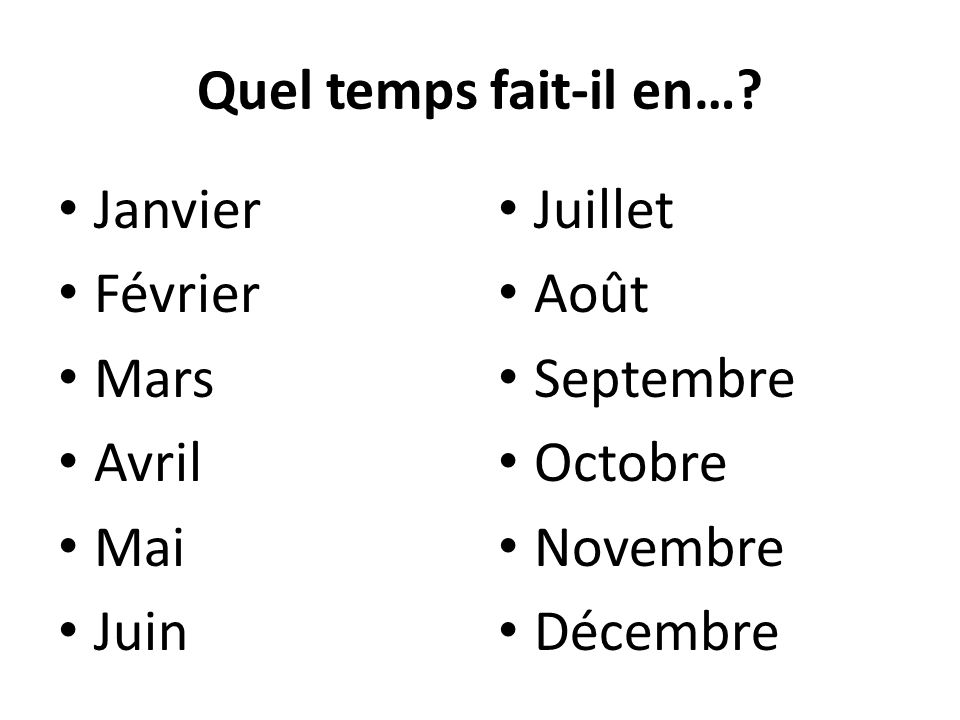 Quel temps fait-il en… Janvier. Février. Mars. Avril. Mai. Juin. Juillet. Août. Septembre.