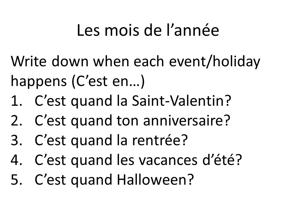 Les mois de l'année Write down when each event/holiday happens (C'est en…) C'est quand la Saint-Valentin