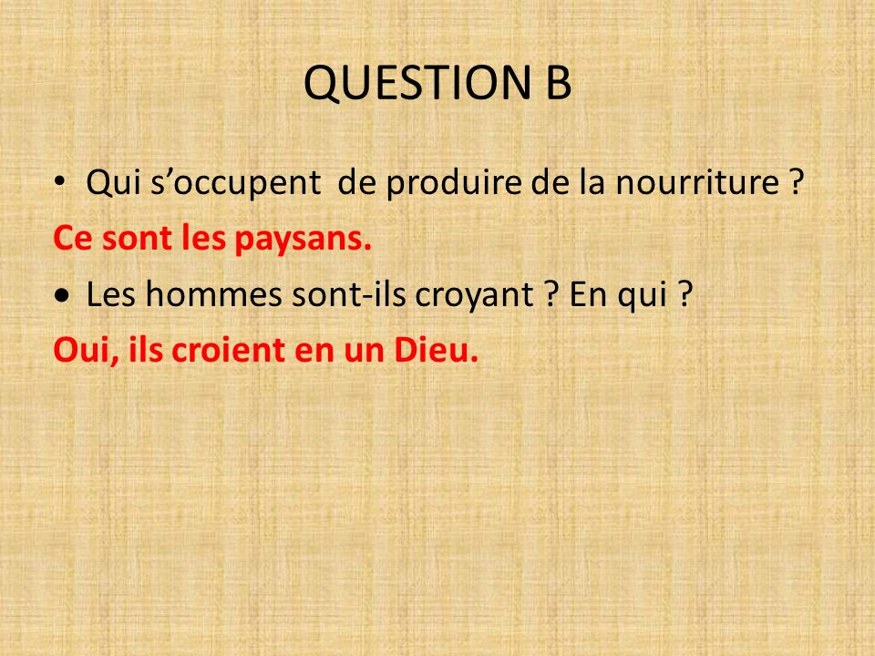 QUESTION B Qui s'occupent de produire de la nourriture